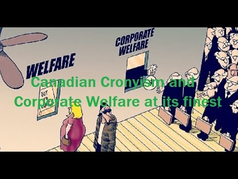 Canadian Cronyism and Corporate Welfare at its finest