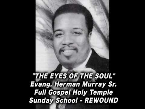 Quot The Eyes Of The Soul Quot Evang Herman Murray Sr Youtube