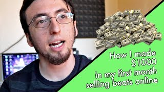 How I Made $1000 In My First Month Selling Beats Online