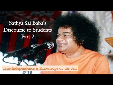 Sathya Sai Baba's Discourse To Students 2: True Independence is Knowledge of the Self