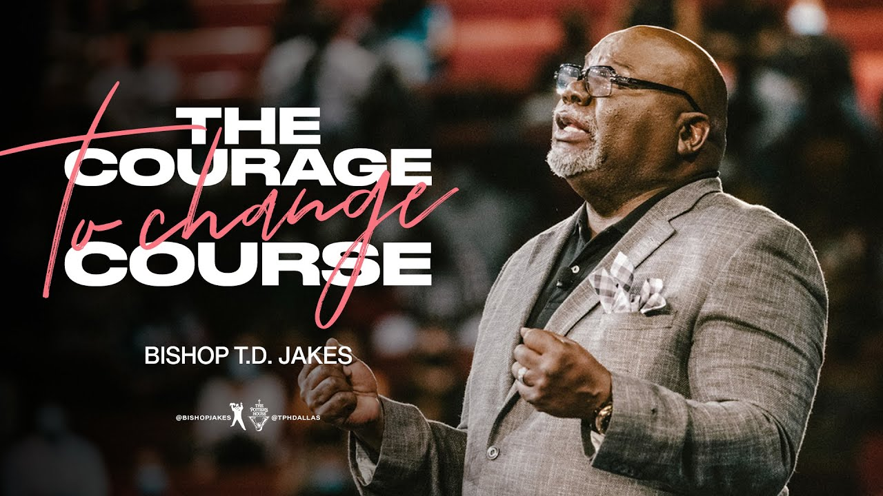 Download The Courage to Change Course - Bishop T.D. Jakes
