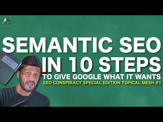 Semantic SEO in 10 Steps to Give Google What it Wants -  Search Engine Optimization withTopical Mesh