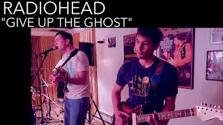 Radiohead - Give Up the Ghost (Cover by Joe Edelmann ft. Chris Bekampis)