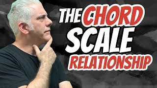 Understanding The Chord Scale RELATIONSHIP