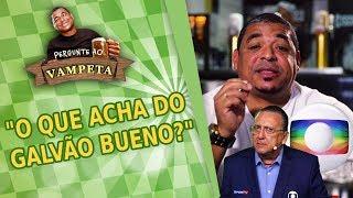 """""""O que acha do GALVÃO BUENO?"""" PERGUNTE AO VAMPETA #8"""