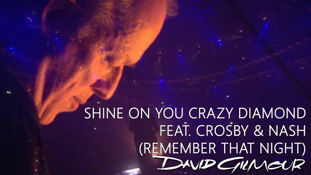 David Gilmour Shine On You Crazy Diamond Feat Crosby Nash Remember That Night Youtube