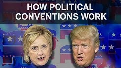 Everything you need to know about how political conventions work