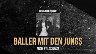 SERO EL MERO ft. MERO - BALLER MIT DEN JUNGS (Prod. by Ld$)