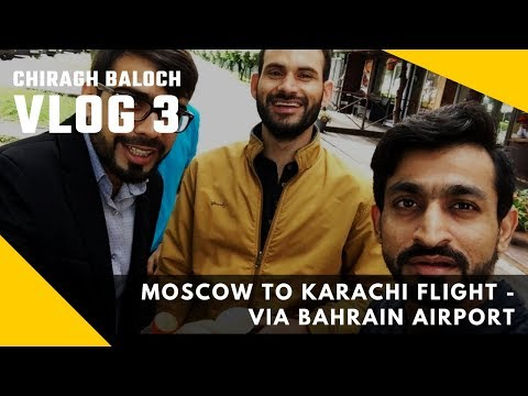 Vlog 3 | Moscow to Karachi Flight - Via Bahrain Airport