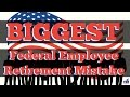 The Biggest Federal Employee Retirement MISTAKE