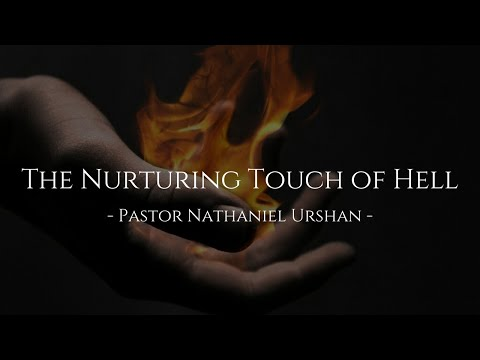 """The Nurturing Touch of Hell"" – Pastor Nathaniel Urshan"