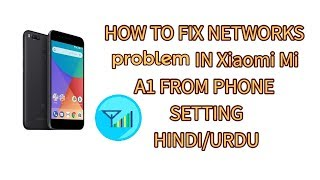 How to fix networks problem in xiaomi mi a1 from phone setting