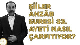 Ebubekir Sifil - Şiiler Ahzâb Suresi 33. Ayeti Nasıl Çarpıtıyorlar?