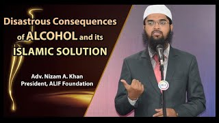 Disastrous Consequences of ALCOHOL and its Islamic Solution by Adv. Nizam A. Khan