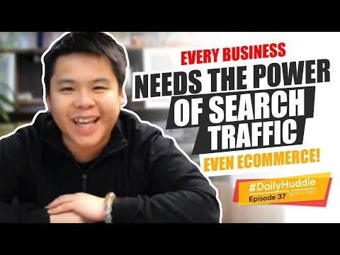Daily Huddle - Ep 37   EVERY Business Needs The Power Of Search Traffic - Even eCommerce!