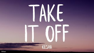 Kesha - Take It Off (Lyrics) [Stephen Marcus Bootleg]