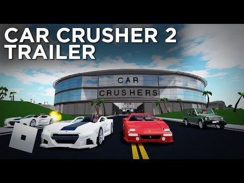 Car Crushers 2 Trailer | Roblox