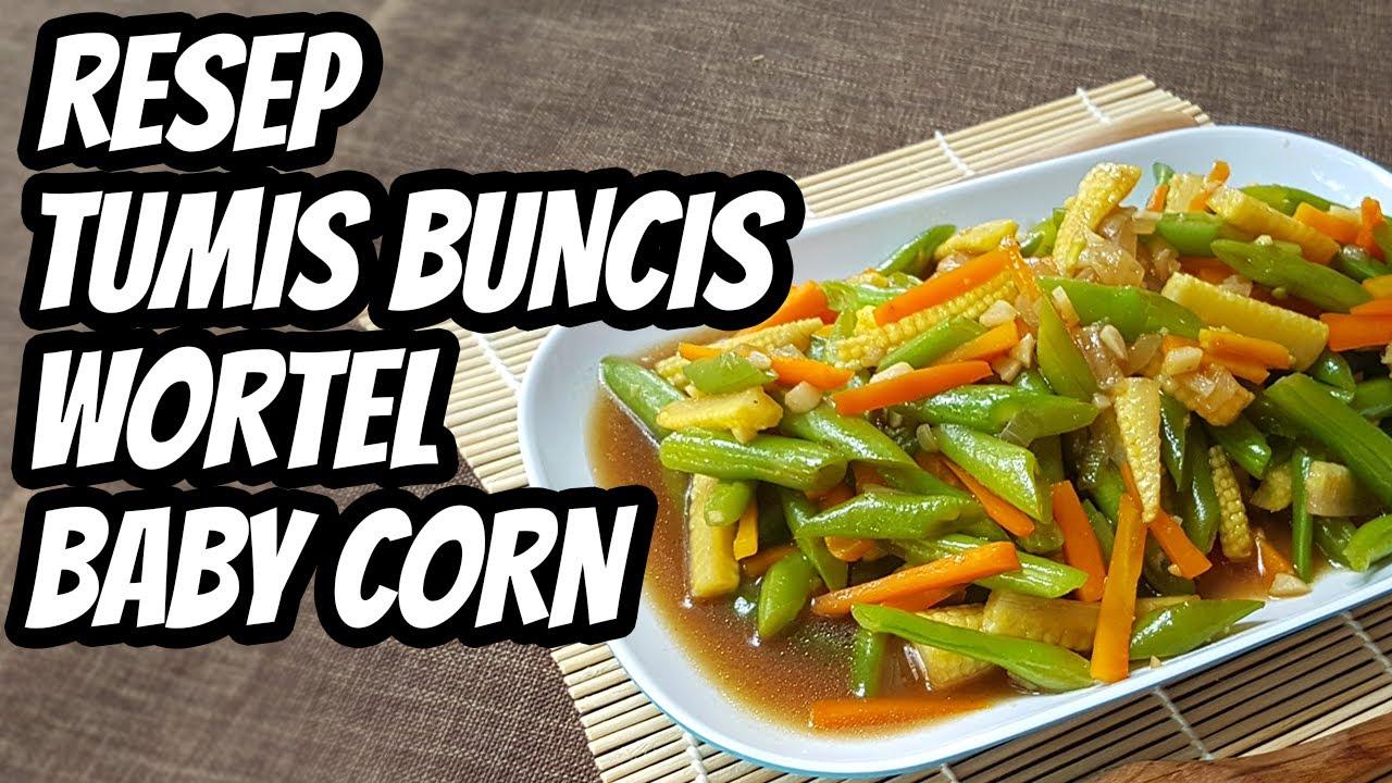 Resep Dan Cara Membuat Tumis Buncis Wortel Jagung Muda Baby Corn Saus Tiram Sederhana Youtube