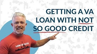 Getting a VA Loan With Bad (Not So Good) Credit