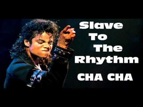 Slave To The Rhythm [CHA-CHA] (30bpm 2014) - Michael Jackson