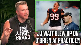 Pat McAfee Reacts To Report JJ Watt BLEW UP On Bill O'Brien Before He Was Fired