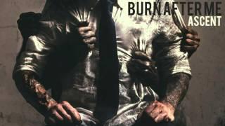 Burn After Me - Ascent