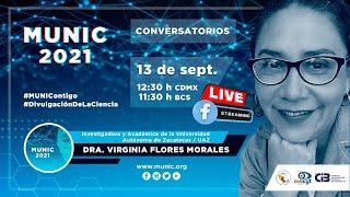 Conversatorio MUNIC 2021 con la DRA. VIRGINIA FLORES MORALES - Investigadora y Académica de la UAZ