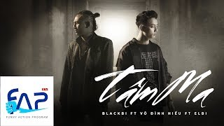 Video Tâm Ma - Blackbi ft Võ Đình Hiếu ft Elbi [Official MV] || FAPtv download MP3, 3GP, MP4, WEBM, AVI, FLV Oktober 2018