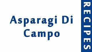Asparagi Di Campo ITALIAN FOOD RECIPES   EASY TO LEARN   RECIPES LIBRARY