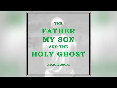 """Craig Morgan – """"The Father, My Son, and the Holy Ghost"""""""