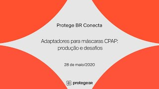 Protege BR Conecta - Adaptadores para máscaras CPAP: produção e desafios
