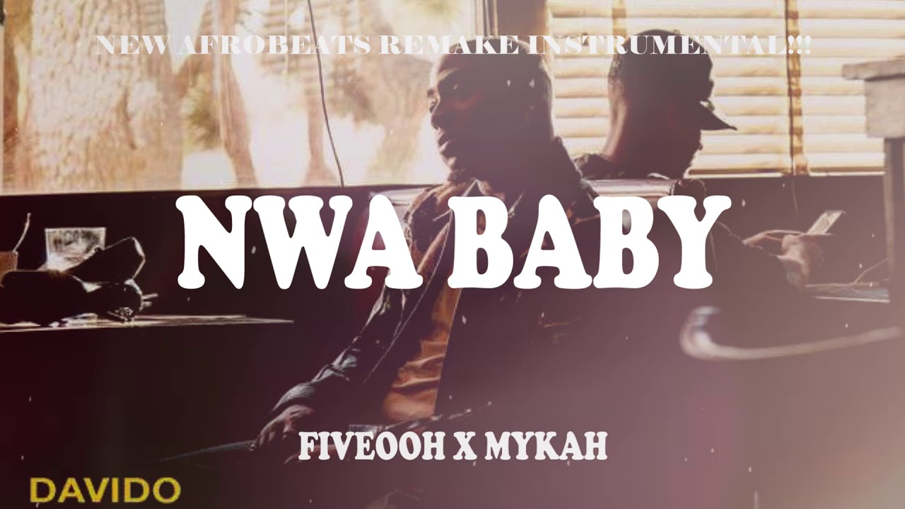Download DAVIDO - NWA BABY - INSTRUMENTAL - REPROD BY FIVEOOH X MYKAH