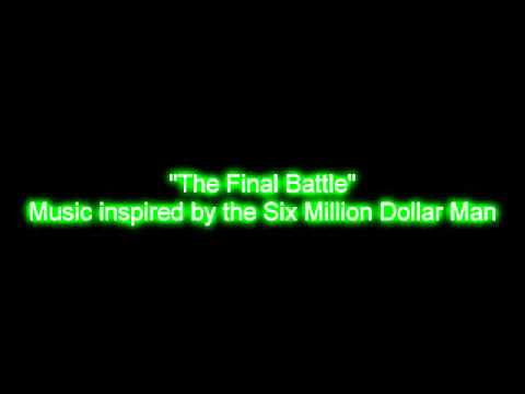 The Final Battle Music inspired  the Six Million Dollar Man