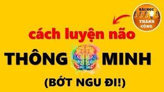 Cách Luyện Não Thông Minh Hơn Mỗi Ngày (BỚT NGU ĐI!)