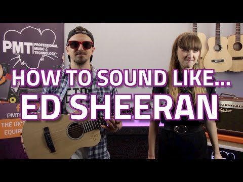 Musical Makeover - How To Sound Like Ed Sheeran... (Gear Guide)