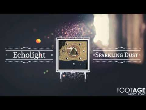 [Audio Footage] Echolight - Sparkling Dust