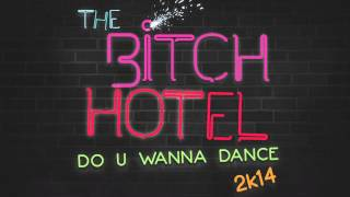 The Bitch Hotel - Do U Wanna Dance 2k14