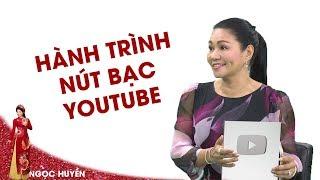 Ngọc Huyền và hành trình về Việt Nam tạo kênh YouTube nút Bạc