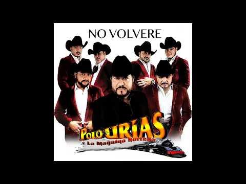 Polo Urias y Su Máquina Norteña - No Volveré  🎷 2017