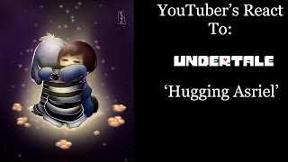YouTubers React To: Hugging Asriel (Undertale)