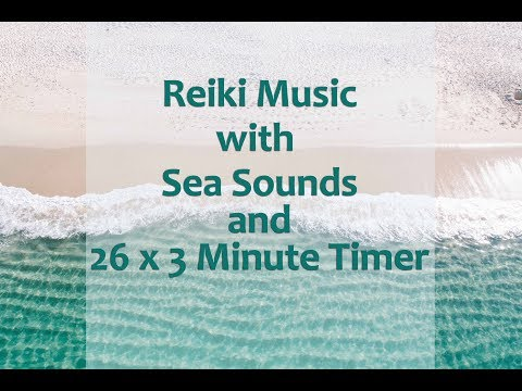 Reiki Healing Music with Sea Sounds and 3 Minute Timer - 26 x 3 min