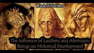 The Influence of Luciferic and Ahrimanic Beings on Historical Development - Rudolf Steiner