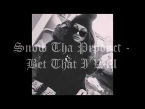 Snow Tha Product - Bet That I Will Lyrics