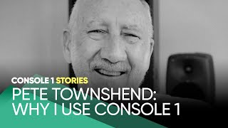 Console 1 Stories – Pete Townshend: Why I Use Console 1 – Softube