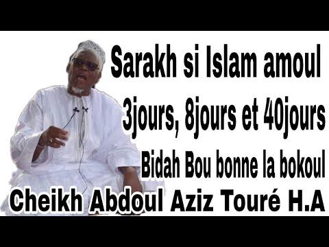 Serigne Abdou Aziz TOURE SARAKH si Islam AMOUL 3 JOURS 8 jours 40 JOURS Ndakh bidah bou bonne la...