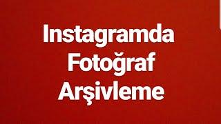 Instagramda nasıl fotoğraf arşivlenir ,Instagram fotograf  ve hikaye nasıl arşivlenir