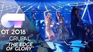 """""""THE EDGE OF GLORY""""   GRUPAL   GALA FINAL   OT 2018"""