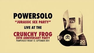 PowerSolo - Jurassic Sex Party (Live at the Crunchy Frog 20th Anniversary Party)