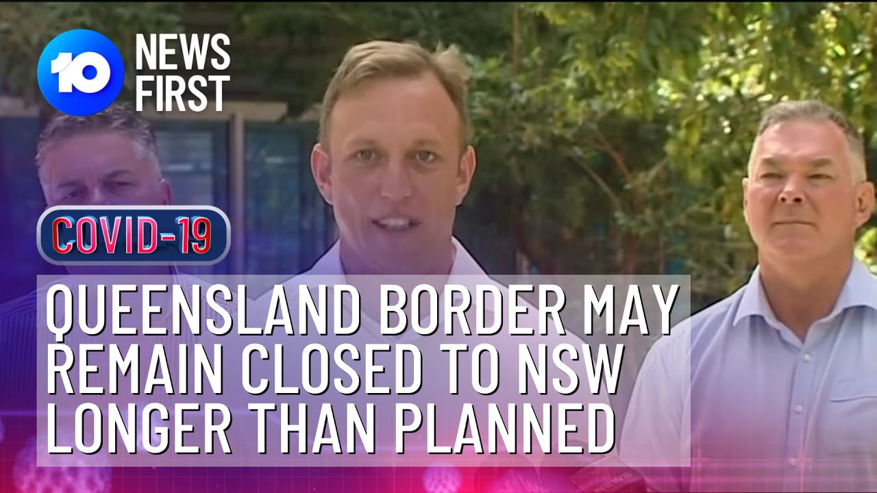 Queensland Border May Remain Closed To NSW | 10 News First ...