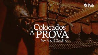 2021-07-25 - Colocados à prova - Jz 3.1-11 - Rev. André Carolino - Transmissão Matutina
